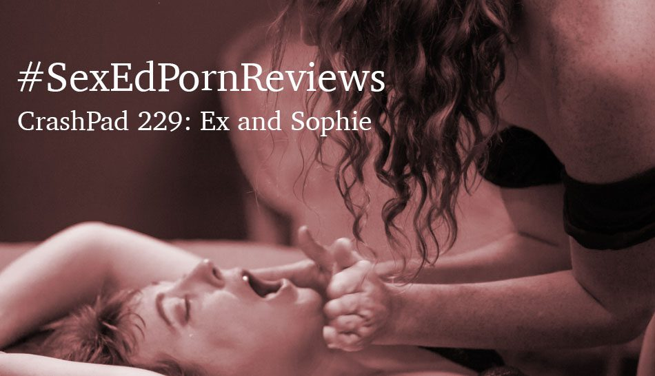 Sex Ed Porn Reviews CrashPad 229 starring Ex Libris and Sophie