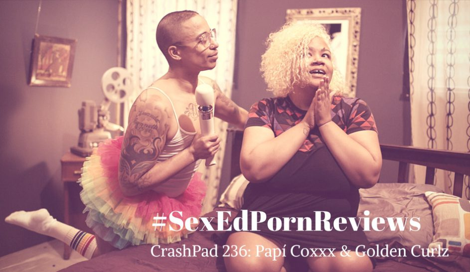 CrashPadSeries Queer Brown POC porn papi coxxx and golden curlz