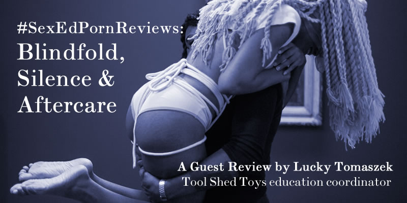 SexEdPornReviews-Blindfold-Silence-Aftercare-Queer-Porn