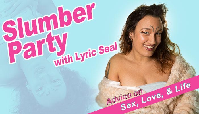 Lyric Seal Slumber Party Queer Love Advice Column